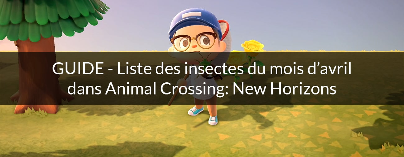insectes avril animal crossing new horizons nintendo switch
