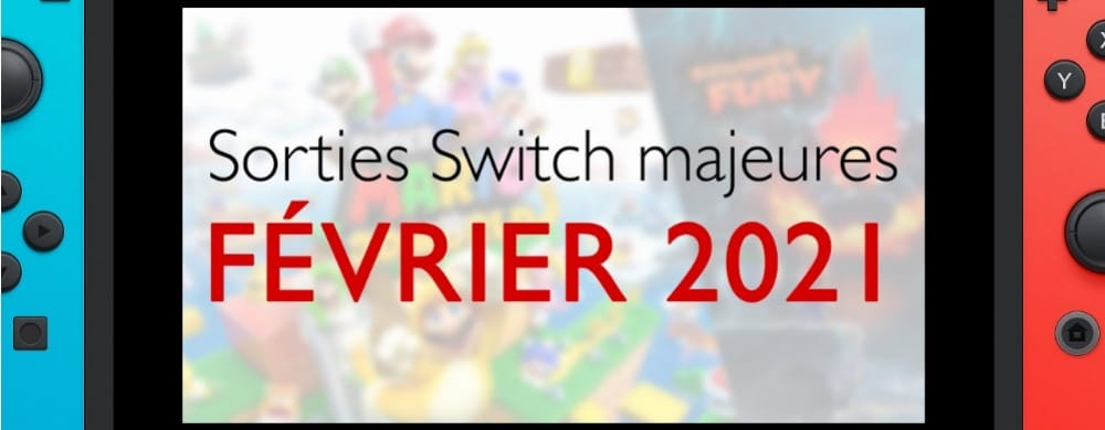 Sorties switch majeures février 2021